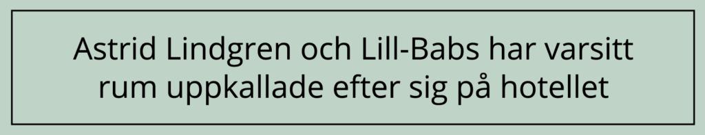 Astrid Lindgren och Lill-Babs har varsitt rum uppkallade efter sig på hotellet
