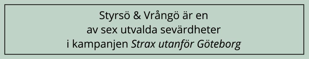 Styrsö & Vrångö är en av sex utvalda sevärdheter i kampanjen Strax utanför Göteborg